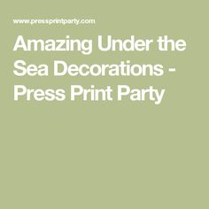 Amazing Under the Sea Decorations - Press Print Party