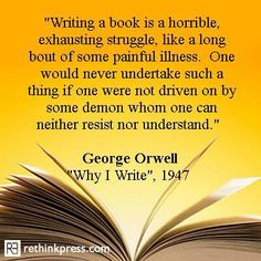 The author's struggle. #writing #quotes #orwell     Writing is kinda like running a long distance. I must love pain because if I can't run I write and if I can't write I run.