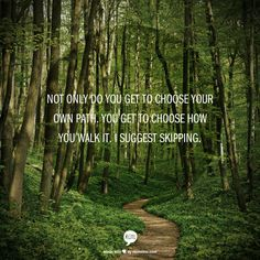 Not only do you get to choose your own path. You get to choose how you walk it. I suggest skipping.