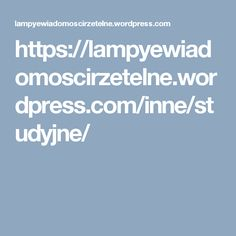 https://lampyewiadomoscirzetelne.wordpress.com/inne/studyjne/