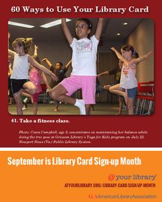 #41. Take a fitness class. http://atyourlibrary.org/sixty-ways-use-your-library-card-2013 Photo: Ciara Campbell, age 9, concentrates on maintaining her balance while doing the tree pose at Grissom Library's Yoga for Kids program on July 22. Newport News (Va.) Public Library System.
