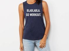 A personal favorite from my Etsy shop https://www.etsy.com/listing/525404128/blablabla-go-workout-funny-workout-shirt