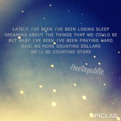 "*lyrics from One Republic song-""Counting Stars""*"