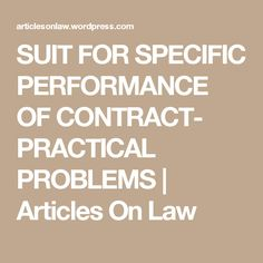 SUIT FOR SPECIFIC PERFORMANCE OF CONTRACT- PRACTICAL PROBLEMS                                                              Articles On Law