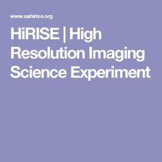 HiRISE | High Resolution Imaging Science Experiment Science Experiments, Resolutions, Digital, Ss, Future, Future Tense