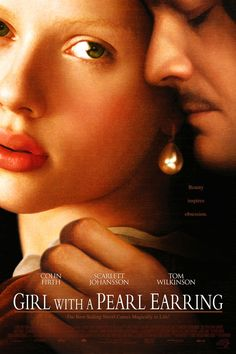Girl with a Pearl Earring  I so nerdily loved this movie I had the poster. (I still do)