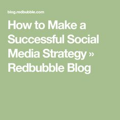 How to Make a Successful Social Media Strategy » Redbubble Blog