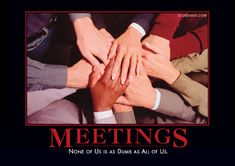 Meetings Demotivator® - Demotivational posters from Despair.com