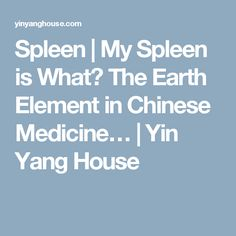 Spleen | My Spleen is What? The Earth Element in Chinese Medicine… | Yin Yang House