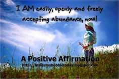 I am easily, openly and freely accepting abundance, now!