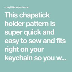 This chapstick holder pattern is super quick and easy to sew and fits right on your keychain so you will always have your chapstick with you. These make great gifts and are a fun beginner sewing project to try! Easy Sewing Projects, Sewing Projects For Beginners, Projects To Try, Diy Mother's Day Crafts, Mothers Day Crafts, Selling Handmade Items, Chapstick Holder, Learn To Sew, Fabric Scraps