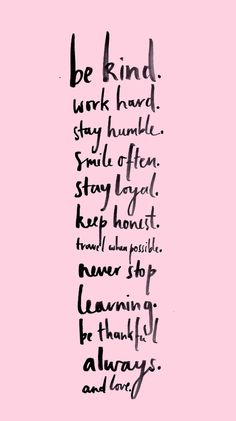 Be Kind. Work Hard. Stay Humble. Smile Often. Stay Loyal...