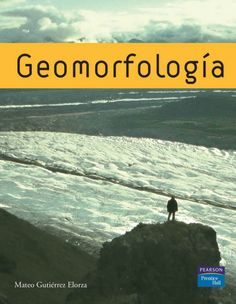 GEOMORFOLOGÍA Autor: Mateo Gutierrez Elorza  Editorial: Pearson  Edición: 1 ISBN: 9788483223895 ISBN ebook: 9788483228340 Páginas: 920 Área: Ciencias y Salud Sección: Geología  http://www.ingebook.com/ib/NPcd/IB_BooksVis?cod_primaria=1000187&codigo_libro=1256