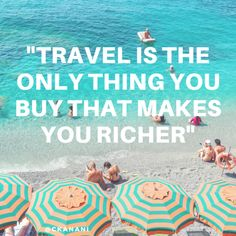 """""""Travel is the only thing you buy that makes you richer"""" #travelquote 