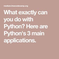 What exactly can you do with Python? Here are Python's 3 main applications.