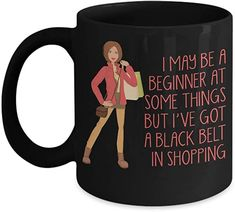 Crazy Lady Coffee Mug, I May Be A Beginner At Some Things But I've Got A Black Belt In Shopping -Black Porcelain Coffee Mug 11 oz Glass Coffee Mugs, Coffee Cups, Gifts For Girls, Gifts For Him, Best Boss Mug, The Office Mugs, Worlds Best Boss, Mug Warmer, Autumn Coffee