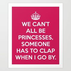 Can't All Be Princesses Funny Quote by EnvyArt