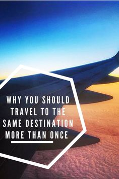 Why You Should Visit a Destination More Than Once