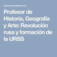 Profesor de Historia, Geografía y Arte: Revolución rusa y formación de la URSS