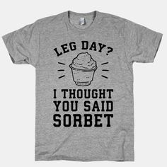 Leg Day? I Thought You Said... | T-Shirts, Tank Tops, Sweatshirts and Hoodies | HUMAN