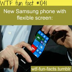 Samsung new flexible screen phone  MORE OF WTF-FUN-FACTS are coming HERE  funny and weird facts ONLY