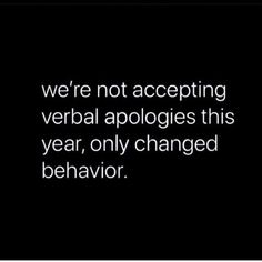 We're not accepting verbal apologies this year, only changed behavior Words Quotes, Wise Words, Me Quotes, Motivational Quotes, Funny Quotes, Inspirational Quotes, Sayings, Truth Quotes, Qoutes