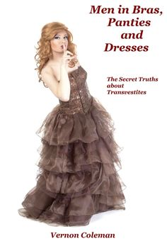 Men in Bras, Panties and Dresses: The Secret Truths About Transvestites (European Medical Journal), Dr Vernon Coleman - Amazon.com