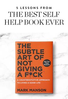 "Here are the best tips for living a happier, freer life from Mark Manson's ""The Subtle Art of Not Giving a F*ck""."