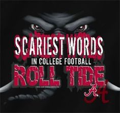 "scariest words in college football ""ROLL TIDE!!!!"""