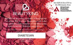 #Holiday Shopping   Donation to the American Diabetes Association - Minnesota   $25 OFF? That's a WIN-WIN-WIN! We're partnering with BeautyKind in the fight against #diabetes! Get $25 OFF your purchase of $50  & #BeautyKind will donate $10 to the #AmericanDiabetesAssociation Minnesota! Use the code DIABETESMN at http://beautykind.us/!