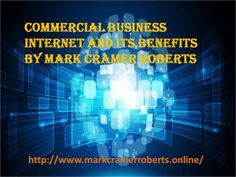 Mark Cramer Roberts has discussed the many benefits to using the internet in business. By exploiting technology, you can work more effectively and productively, and grow your business more quickly. Growing Your Business, Benefit, Commercial, Internet, Technology, Tech, Tecnologia
