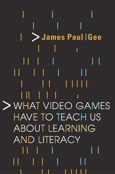 """""""What Video Games Have to Teach Us About Learning and Literacy"""". New York: Palgrave Macmillan. 2003.   Autor: James Paul Gee"""