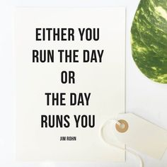 Inspirational quote print 'Either you run the day or the day will run - Jim…