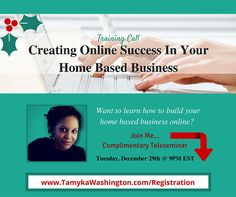 Are you a woman or mom entrepreneur struggling in your home based business? Do you want to learn how to use the internet to grow your business...and actually, WORK AT HOME?  Join me on December 29th for a complimentary teleseminar and discover how to create success online in your home based business.  Register Today!