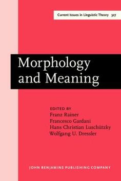 Morphology and meaning : selected papers from the 15th International Morphology Meeting, Vienna, February 2012 / edited by Franz Rainer ... [et al.] - Amsterdam : John Benjamins, cop. 2014