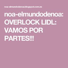 noa-elmundodenoa: OVERLOCK LIDL: VAMOS POR PARTES!!! Lidl, Singer Overlock, Knitting, Sewing, Pattern, Knits, Books, Vestidos, Sewing Lessons