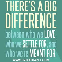 There's a big difference between who we love, who we settle for, and who we're meant for. #love quote