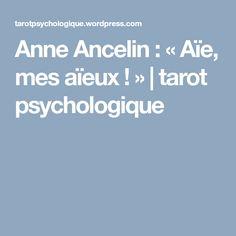 Anne Ancelin  : « Aïe, mes aïeux ! » | tarot psychologique