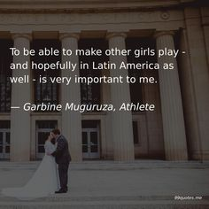 To be able to make other girls play - and hopefully in Latin America as well - is very important to me. Looking For A Job, Looking Back, America Quotes, Wimbledon Final, South American Countries, Most Popular Sports, Tennis Match, Love Dream, Kindness Quotes