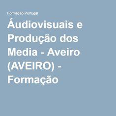 Áudiovisuais e Produção dos Media - Aveiro (AVEIRO) - Formação