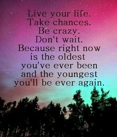 "50 Best Life Quotes & Funny Sayings To Help You Stay Positive ""Live your life. Take chances. Be crazy. Don't wait. Because right now is the oldest you've ever been and the youngest you'll be ever again. Funny Quotes About Life, Good Life Quotes, Great Quotes, Funny Sayings, Quote Life, Living Life Quotes, Unique Quotes, Live Life Happy Quotes, Funny Inspirational Sayings"