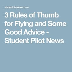3 Rules of Thumb for Flying and Some Good Advice - Student Pilot News