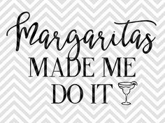 Margaritas Made Me Do It Tequila SVG file - Cut File - Cricut projects - cricut ideas - cricut explore - silhouette cameo projects - Silhouette projects by KristinAmandaDesigns