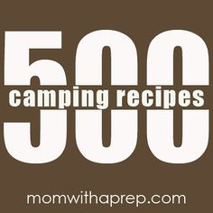 500+ Camping Recipes --- I'm gonna say that this will cover any food questions I or anyone else would have. If I go hungry camping, its nobodies fault but mine.