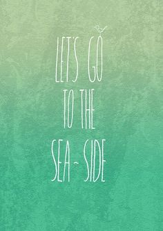 Let's go to the Sea-side.