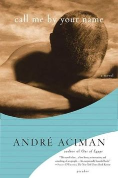 Call Me by Your Name, by André Aciman