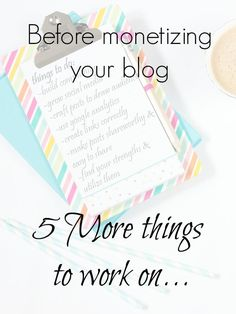 Looking to monetize? 5 More things to work on first! Blog skills to master.