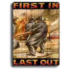 Firemen First In Last Out by Artist Kate Ward Wood Sign