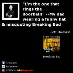 """""""I'm the one that rings the doorbell!"""" --My dad wearing a funny hat & misquoting Breaking Bad -  by Jeff Dwoskin"""