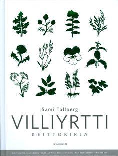 Sami Tallberg: Villiyrttikeittokirja - varaa HelMetissä: http://haku.helmet.fi/iii/encore/record/C|Rb2046361